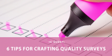 """Graphic of a person filling out a survey with the title of the article in the foreground """"IG-ology: 6 Tips for Crafting Quality Surveys"""""""